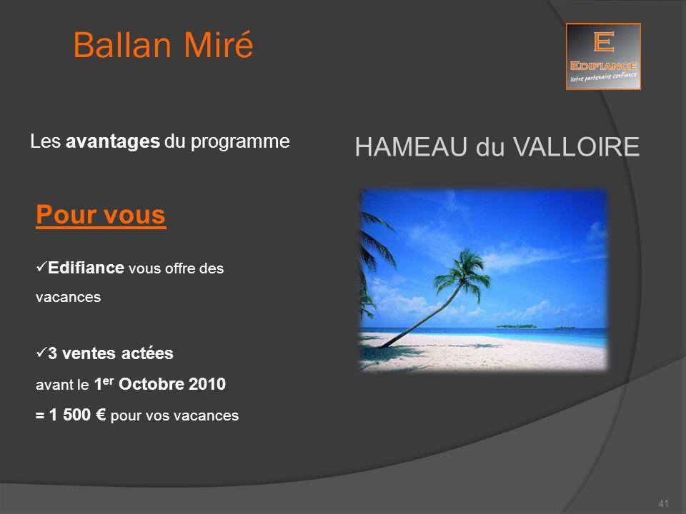 HAMEAU du VALLOIRE Ballan Miré Les avantages du programme Pour vous Edifiance vous offre des vacances 3 ventes actées avant le 1 er Octobre 2010 = 1 5
