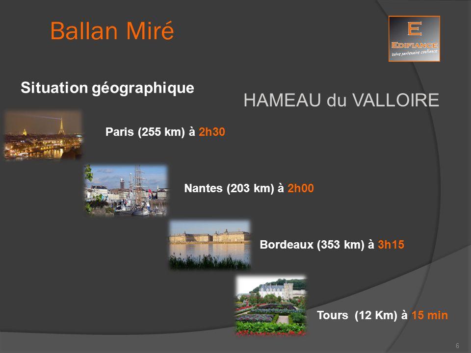 HAMEAU du VALLOIRE Situation géographique Paris (255 km) à 2h30 Nantes (203 km) à 2h00 Bordeaux (353 km) à 3h15 Tours (12 Km) à 15 min Ballan Miré 6