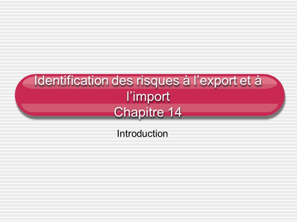 Identification des risques à l'export et à l'import Chapitre 14 Introduction