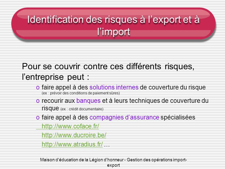 Maison d'éducation de la Légion d'honneur - Gestion des opérations import- export Identification des risques à l'export et à l'import Pour se couvrir