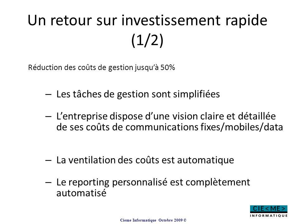 Cieme Informatique Octobre 2009 © Un retour sur investissement rapide (1/2) Réduction des coûts de gestion jusqu'à 50% – Les tâches de gestion sont si