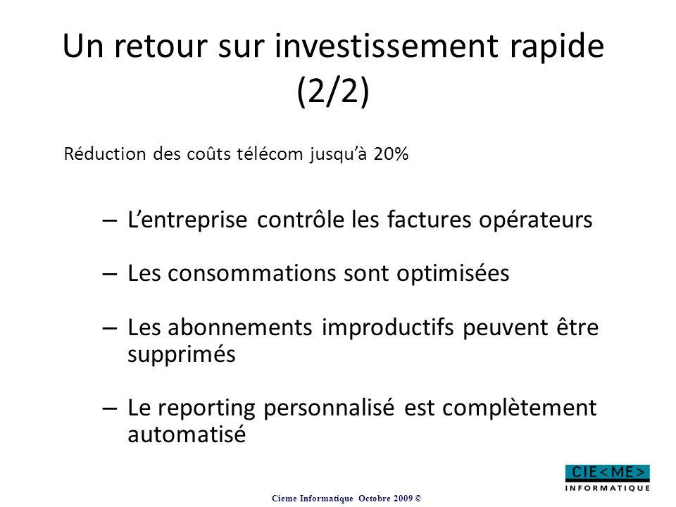 Cieme Informatique Octobre 2009 © Un retour sur investissement rapide (2/2) Réduction des coûts télécom jusqu'à 20% – L'entreprise contrôle les factur