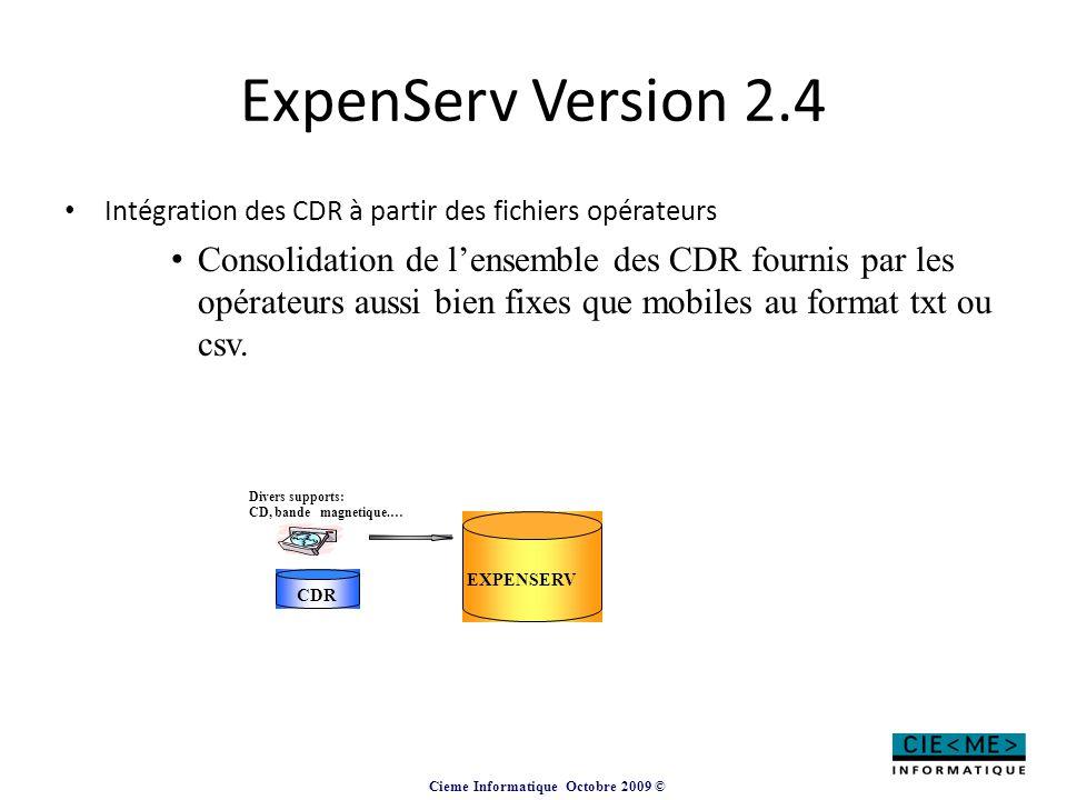 Cieme Informatique Octobre 2009 © ExpenServ Version 2.4 Intégration des CDR à partir des fichiers opérateurs Consolidation de l'ensemble des CDR fourn