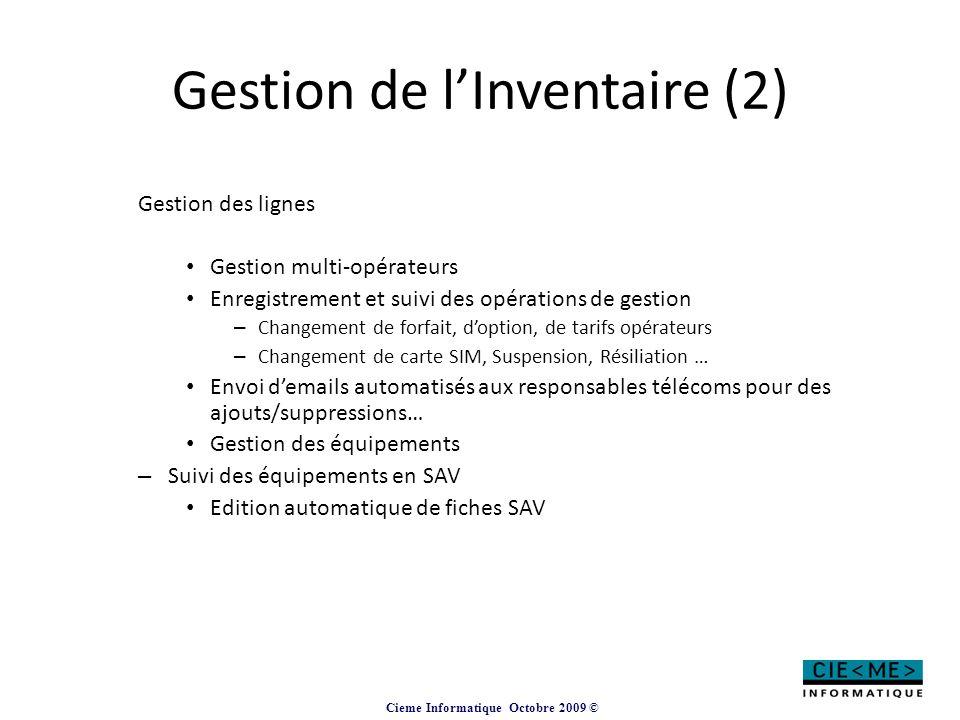 Cieme Informatique Octobre 2009 © Gestion de l'Inventaire (2) Gestion des lignes Gestion multi-opérateurs Enregistrement et suivi des opérations de ge