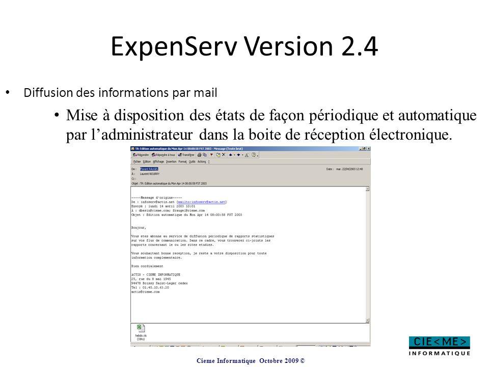 Cieme Informatique Octobre 2009 © ExpenServ Version 2.4 Diffusion des informations par mail Mise à disposition des états de façon périodique et automa