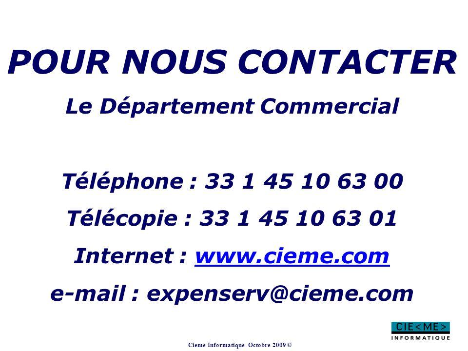 Cieme Informatique Octobre 2009 © POUR NOUS CONTACTER Le Département Commercial Téléphone : 33 1 45 10 63 00 Télécopie : 33 1 45 10 63 01 Internet : w