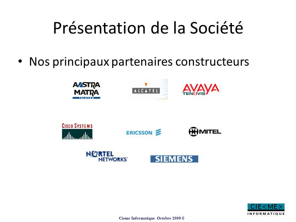 Cieme Informatique Octobre 2009 © Présentation de la Société Nos principaux partenaires constructeurs