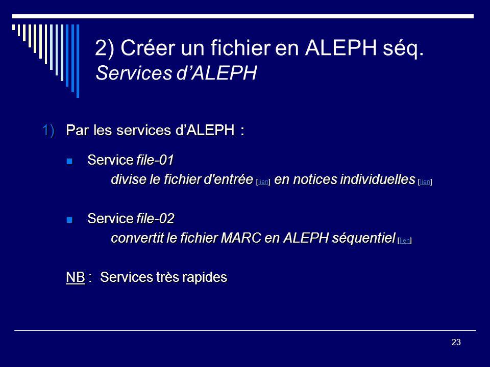 23 2) Créer un fichier en ALEPH séq. Services d'ALEPH 1)Par les services d'ALEPH : Service file-01 Service file-01 divise le fichier d'entrée [lien] e