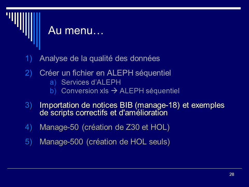 28 Au menu… 1)Analyse de la qualité des données 2)Créer un fichier en ALEPH séquentiel a)Services d'ALEPH b)Conversion xls  ALEPH séquentiel 3)Import