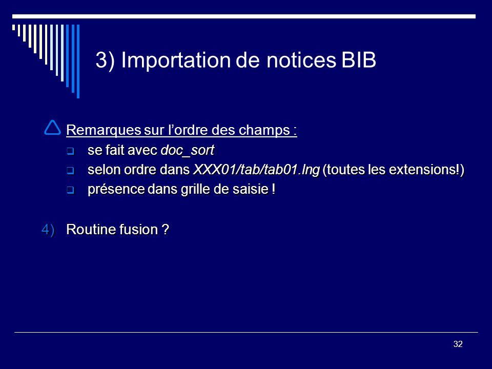 32 3) Importation de notices BIB  Remarques sur l'ordre des champs :  se fait avec doc_sort  selon ordre dans XXX01/tab/tab01.lng (toutes les exten