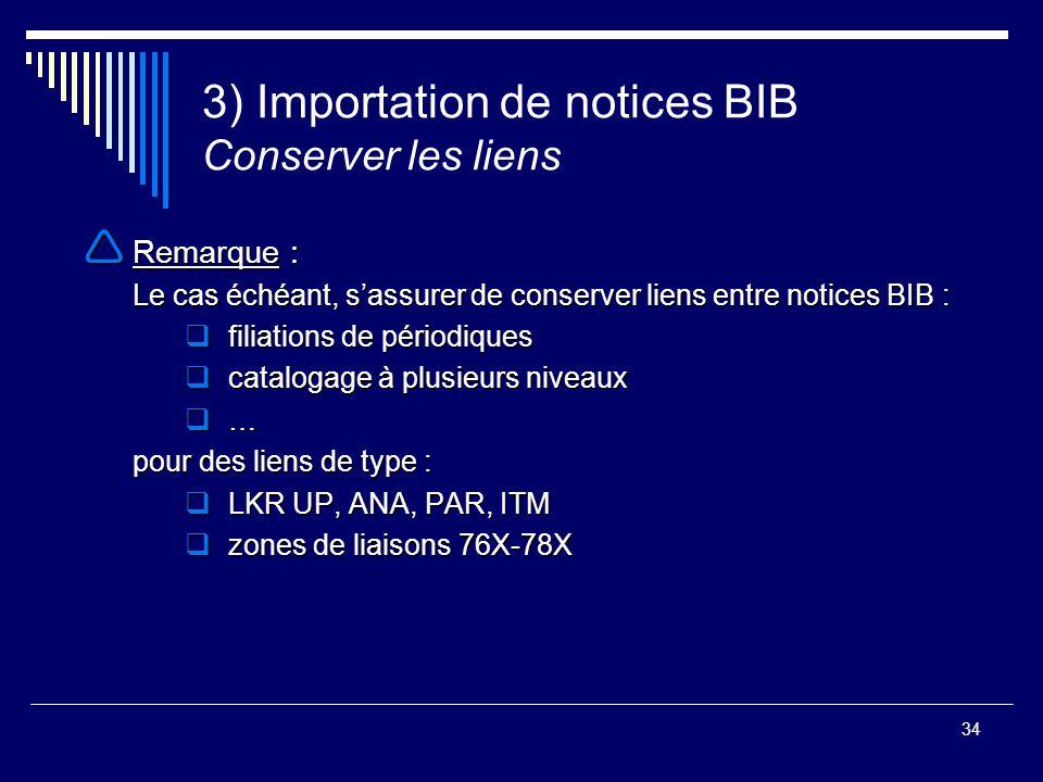 34 3) Importation de notices BIB Conserver les liens  Remarque : Le cas échéant, s'assurer de conserver liens entre notices BIB :  filiations de pér