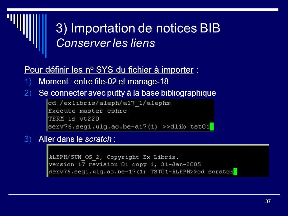 37 3) Importation de notices BIB Conserver les liens Pour définir les n o SYS du fichier à importer : 1)Moment : entre file-02 et manage-18 2)Se conne