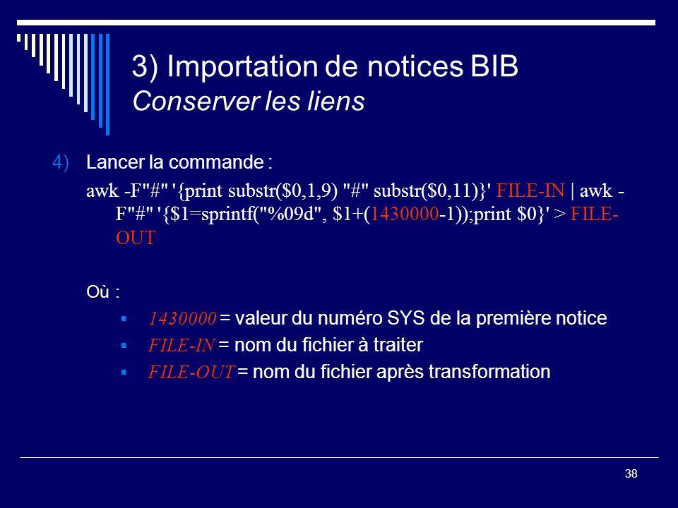 38 3) Importation de notices BIB Conserver les liens 4)Lancer la commande : awk -F