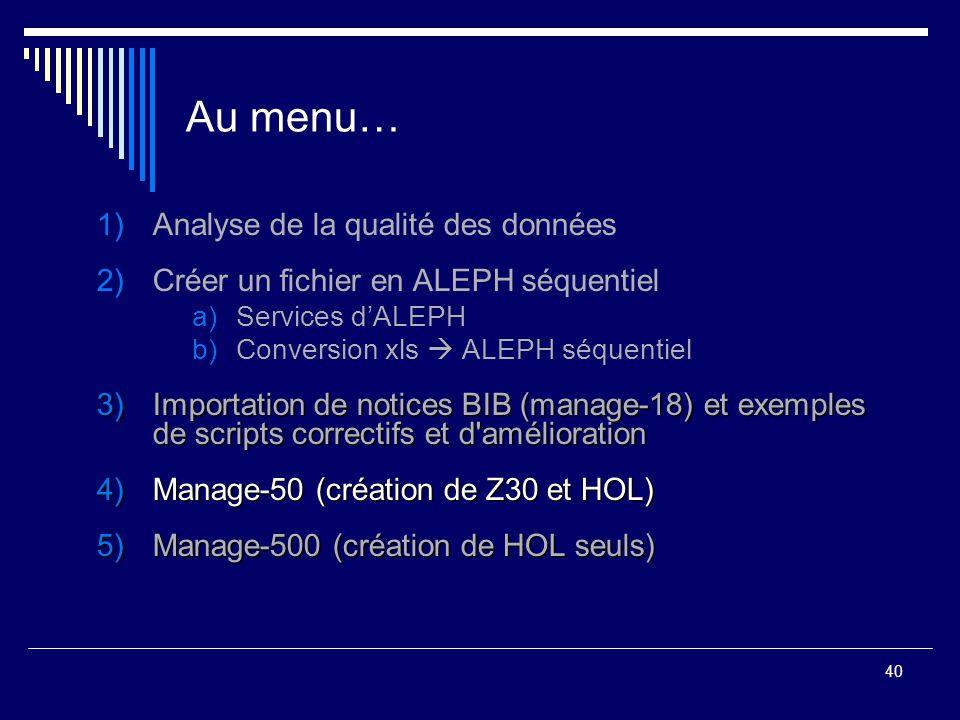 40 Au menu… 1)Analyse de la qualité des données 2)Créer un fichier en ALEPH séquentiel a)Services d'ALEPH b)Conversion xls  ALEPH séquentiel 3)Import