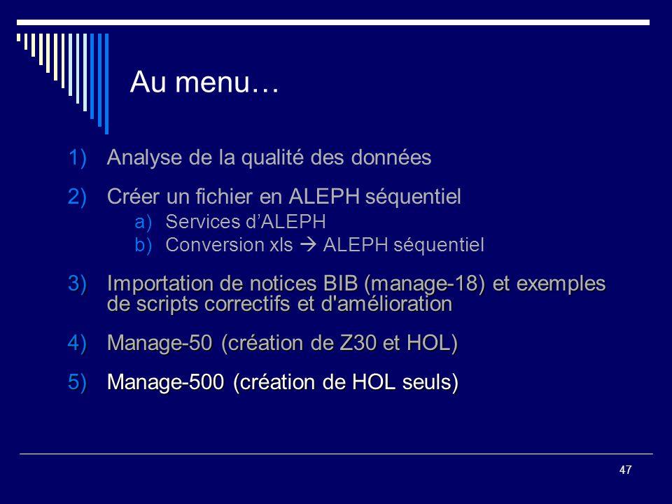 47 Au menu… 1)Analyse de la qualité des données 2)Créer un fichier en ALEPH séquentiel a)Services d'ALEPH b)Conversion xls  ALEPH séquentiel 3)Import