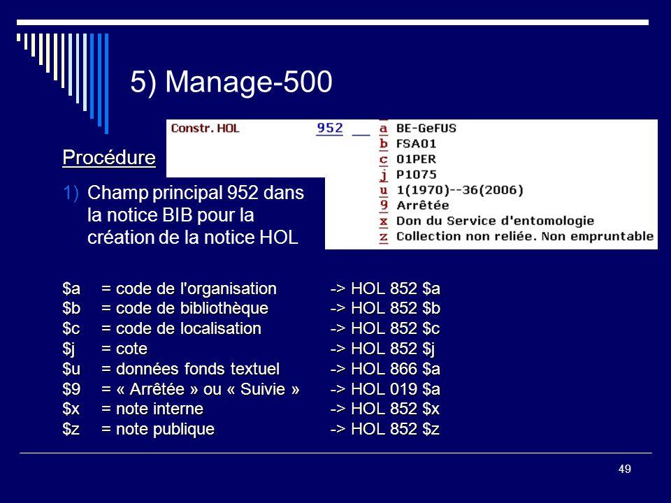 49 5) Manage-500 Procédure $a = code de l'organisation-> HOL 852 $a $b = code de bibliothèque -> HOL 852 $b $c = code de localisation -> HOL 852 $c $j
