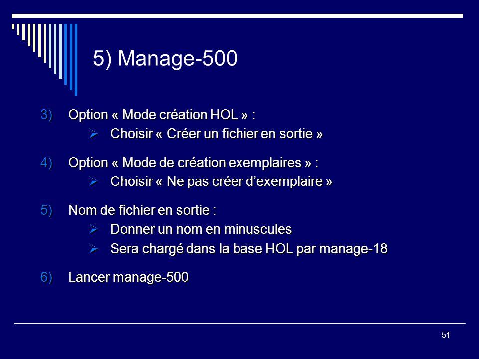 51 5) Manage-500 3)Option « Mode création HOL » :  Choisir « Créer un fichier en sortie » 4)Option « Mode de création exemplaires » :  Choisir « Ne