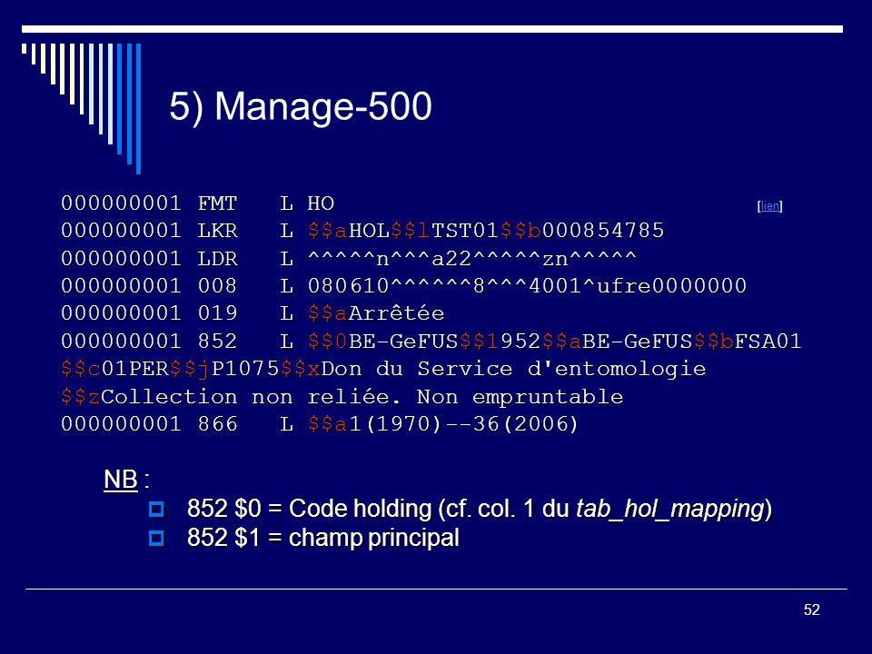 52 5) Manage-500 000000001 FMT L HO 000000001 FMT L HO [lien]lien 000000001 LKR L $$aHOL$$lTST01$$b000854785 000000001 LDR L ^^^^^n^^^a22^^^^^zn^^^^^