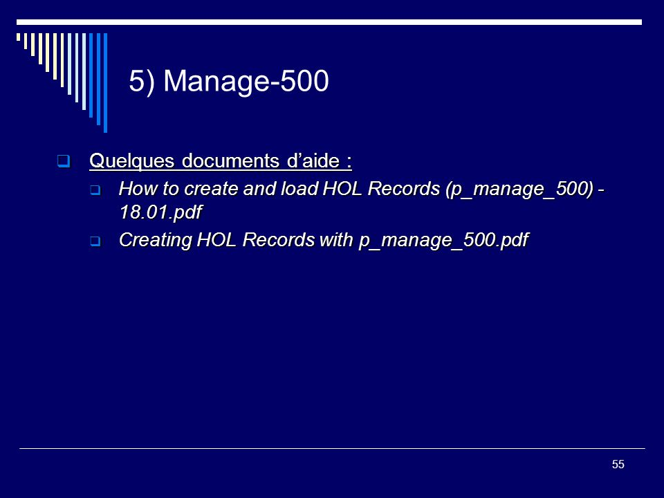 55 5) Manage-500  Quelques documents d'aide :  How to create and load HOL Records (p_manage_500) - 18.01.pdf  Creating HOL Records with p_manage_50