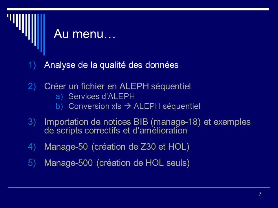 7 Au menu… 1)Analyse de la qualité des données 2)Créer un fichier en ALEPH séquentiel a)Services d'ALEPH b)Conversion xls  ALEPH séquentiel 3)Importa