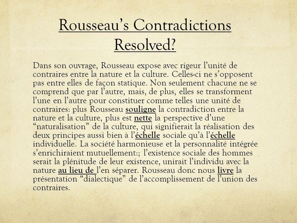 Dans son ouvrage, Rousseau expose avec rigeur l'unité de contraires entre la nature et la culture. Celles-ci ne s'opposent pas entre elles de façon st