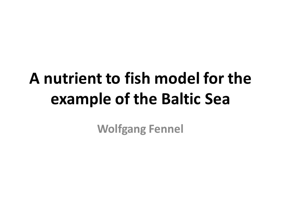 CONTEXTE A nutrient to fish model for the example of the Baltic Sea