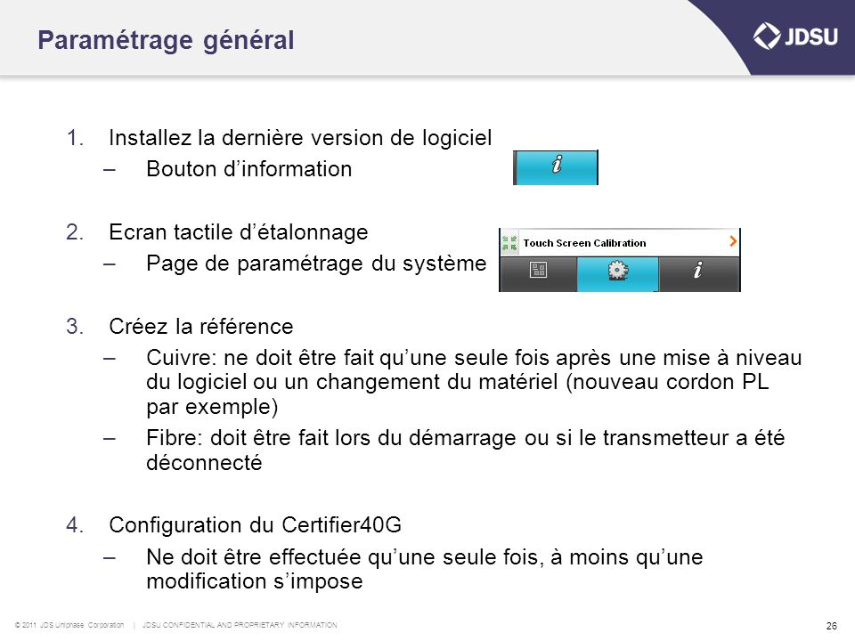 © 2011 JDS Uniphase Corporation | JDSU CONFIDENTIAL AND PROPRIETARY INFORMATION 26 1.Installez la dernière version de logiciel –Bouton d'information 2