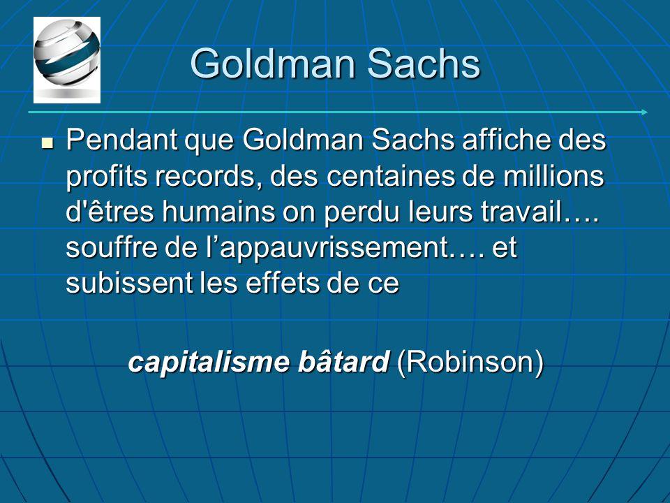 Goldman Sachs Pendant que Goldman Sachs affiche des profits records, des centaines de millions d êtres humains on perdu leurs travail….