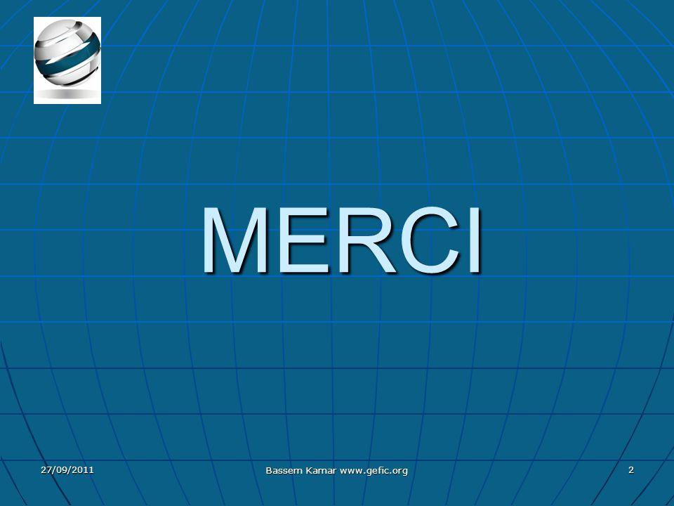 MERCI 27/09/2011 Bassem Kamar www.gefic.org 2