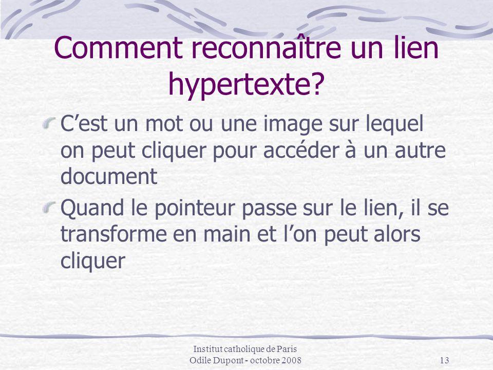 Institut catholique de Paris Odile Dupont - octobre 200813 Comment reconnaître un lien hypertexte? C'est un mot ou une image sur lequel on peut clique