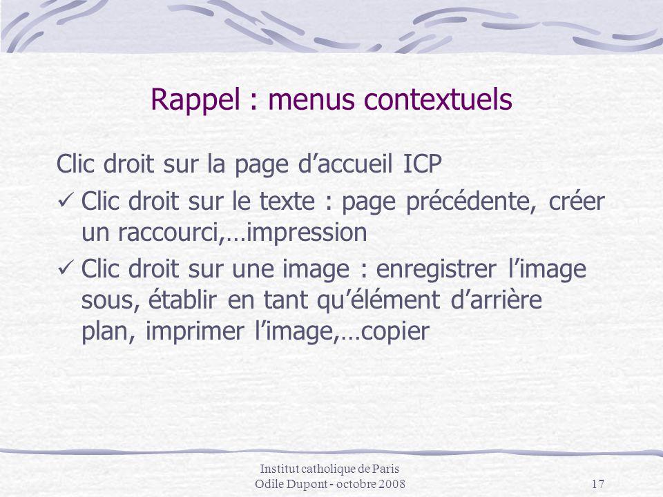 Institut catholique de Paris Odile Dupont - octobre 200817 Rappel : menus contextuels Clic droit sur la page d'accueil ICP Clic droit sur le texte : p