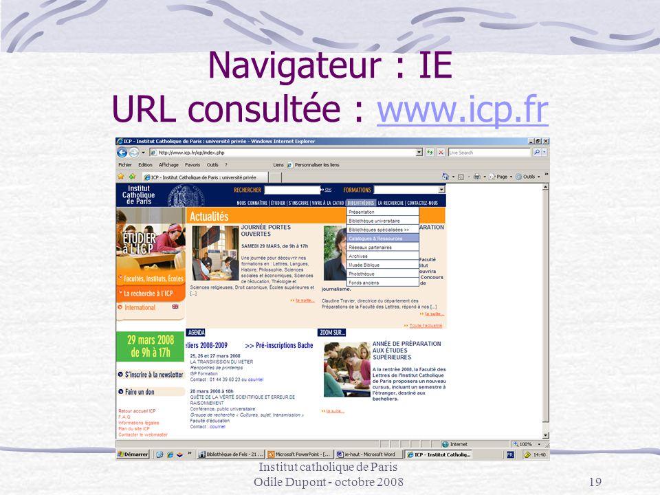 Institut catholique de Paris Odile Dupont - octobre 200819 Navigateur : IE URL consultée : www.icp.frwww.icp.fr