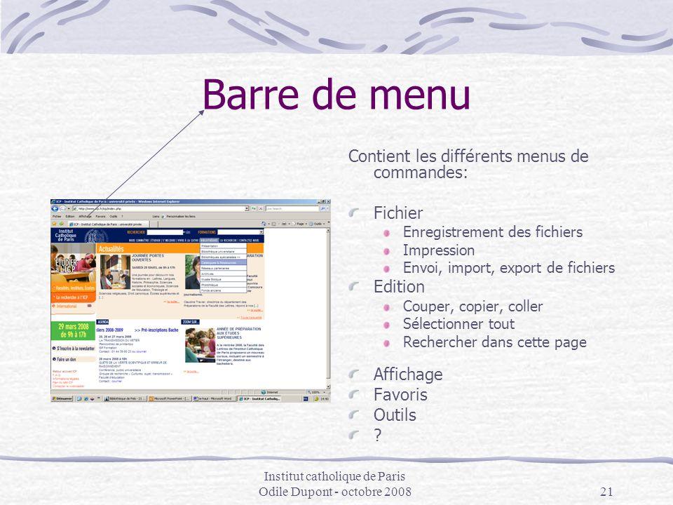 Institut catholique de Paris Odile Dupont - octobre 200821 Barre de menu Contient les différents menus de commandes: Fichier Enregistrement des fichie