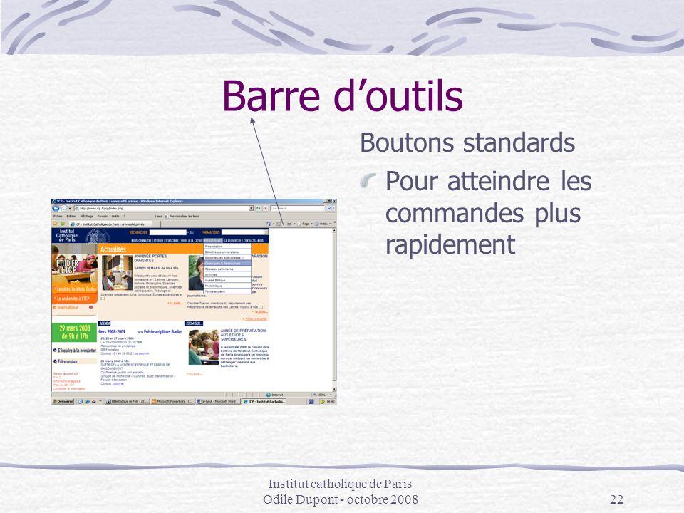 Institut catholique de Paris Odile Dupont - octobre 200822 Barre d'outils Boutons standards Pour atteindre les commandes plus rapidement