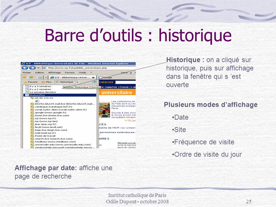 Institut catholique de Paris Odile Dupont - octobre 200825 Barre d'outils : historique Affichage par date: affiche une page de recherche Plusieurs mod