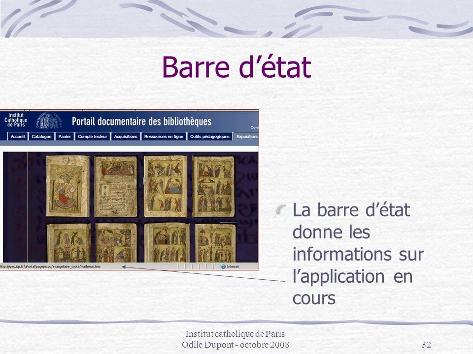 Institut catholique de Paris Odile Dupont - octobre 200832 Barre d'état La barre d'état donne les informations sur l'application en cours