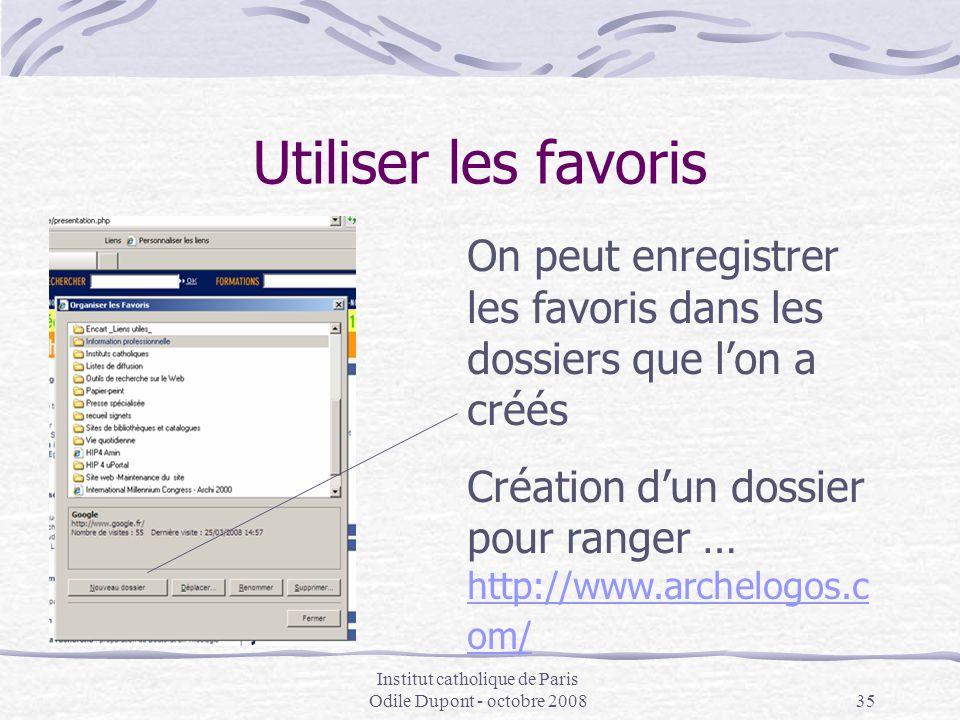 Institut catholique de Paris Odile Dupont - octobre 200835 Utiliser les favoris On peut enregistrer les favoris dans les dossiers que l'on a créés Cré