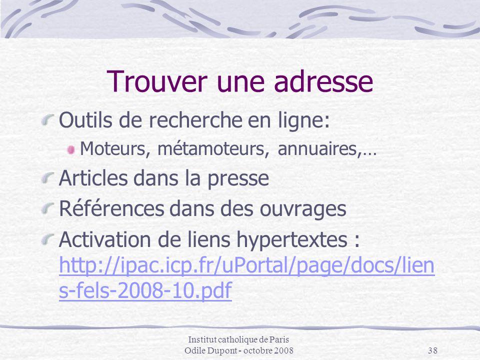Institut catholique de Paris Odile Dupont - octobre 200838 Trouver une adresse Outils de recherche en ligne: Moteurs, métamoteurs, annuaires,… Article