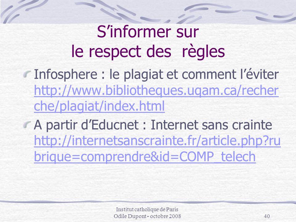 Institut catholique de Paris Odile Dupont - octobre 200840 S'informer sur le respect des règles Infosphere : le plagiat et comment l'éviter http://www