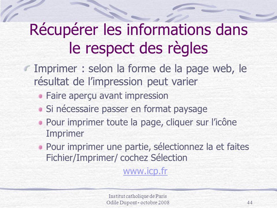 Institut catholique de Paris Odile Dupont - octobre 200844 Récupérer les informations dans le respect des règles Imprimer : selon la forme de la page