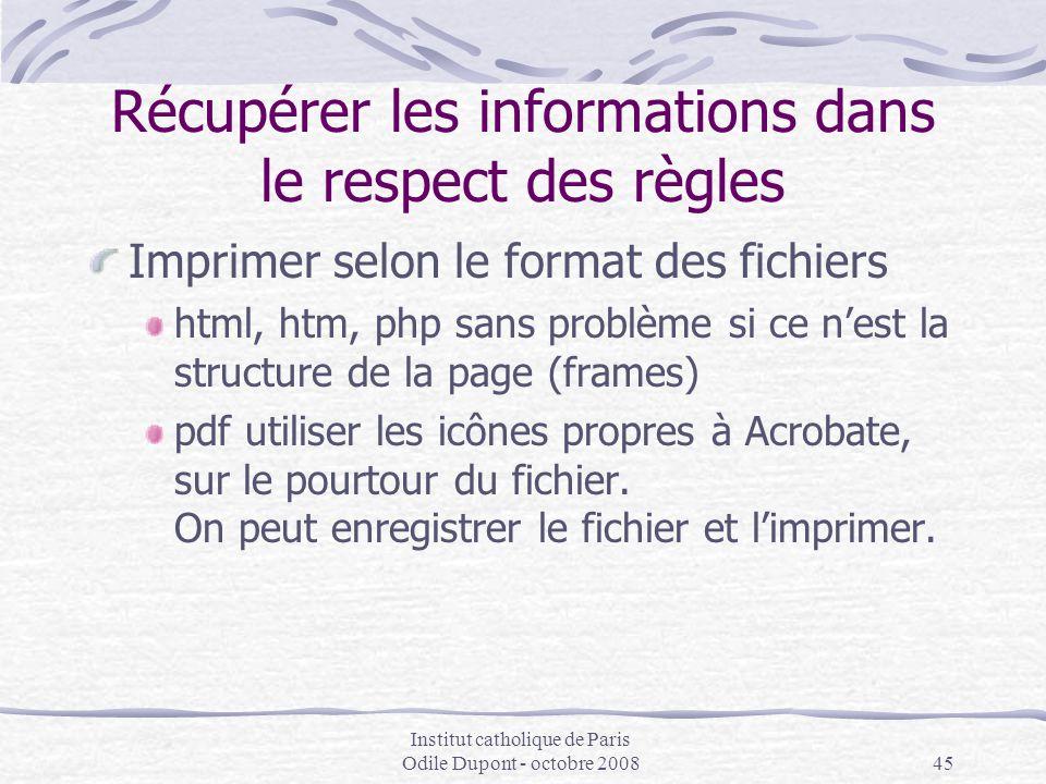 Institut catholique de Paris Odile Dupont - octobre 200845 Récupérer les informations dans le respect des règles Imprimer selon le format des fichiers