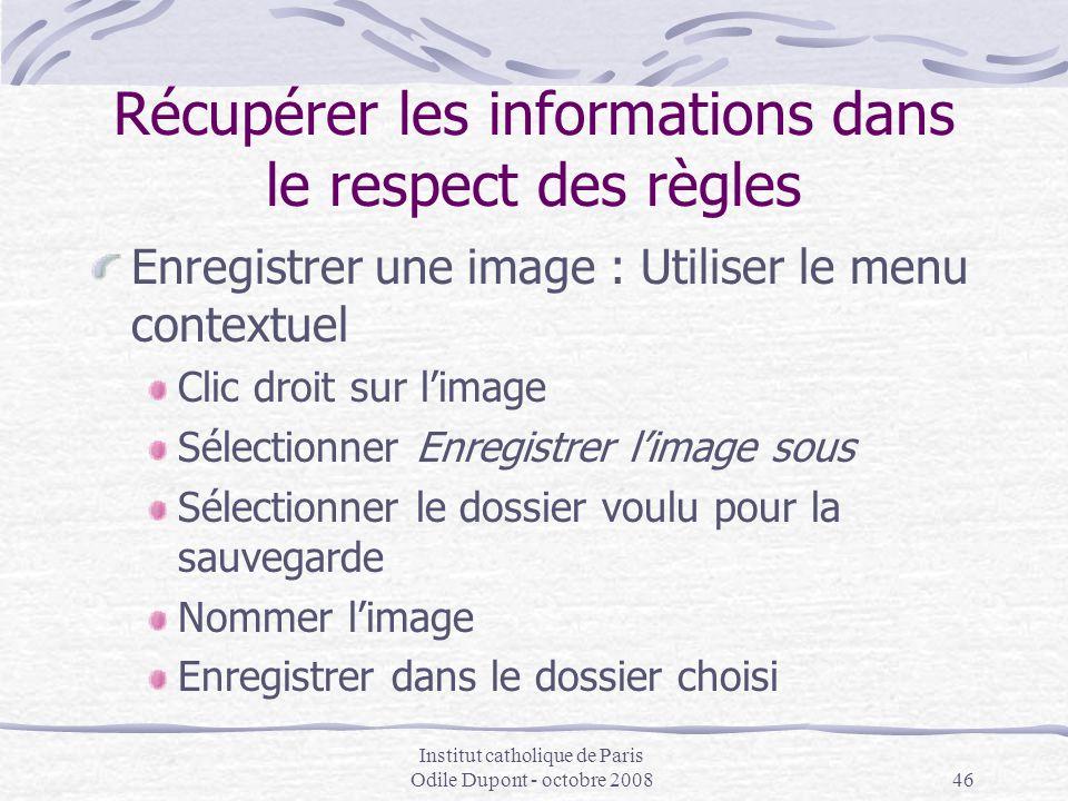 Institut catholique de Paris Odile Dupont - octobre 200846 Récupérer les informations dans le respect des règles Enregistrer une image : Utiliser le m