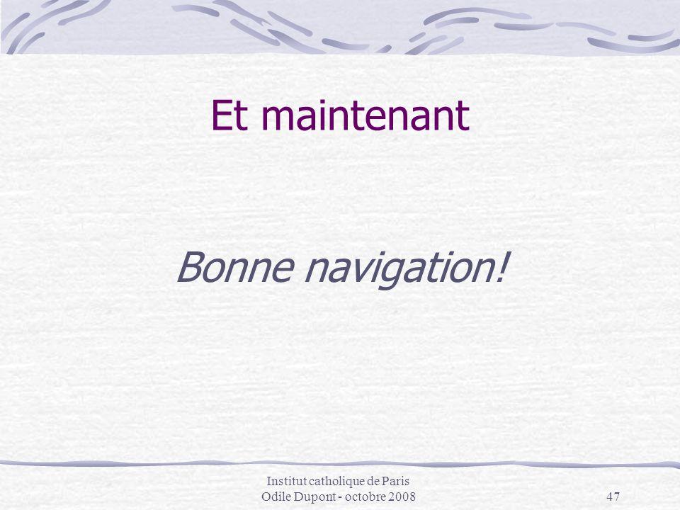 Institut catholique de Paris Odile Dupont - octobre 200847 Et maintenant Bonne navigation!