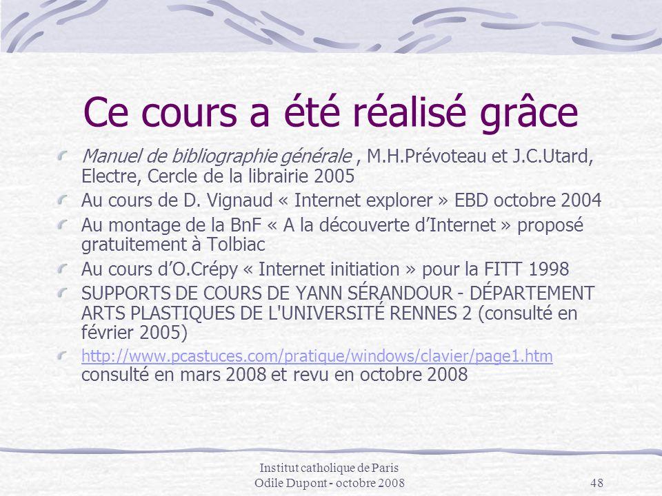Institut catholique de Paris Odile Dupont - octobre 200848 Ce cours a été réalisé grâce Manuel de bibliographie générale, M.H.Prévoteau et J.C.Utard,