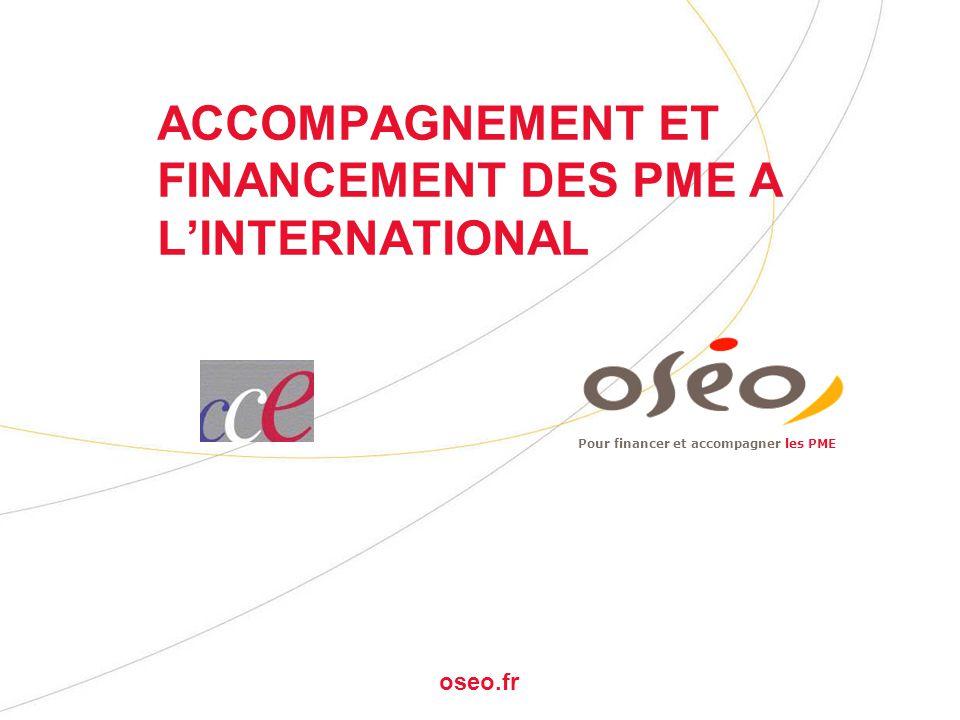 Pour financer et accompagner les PME oseo.fr ACCOMPAGNEMENT ET FINANCEMENT DES PME A L'INTERNATIONAL