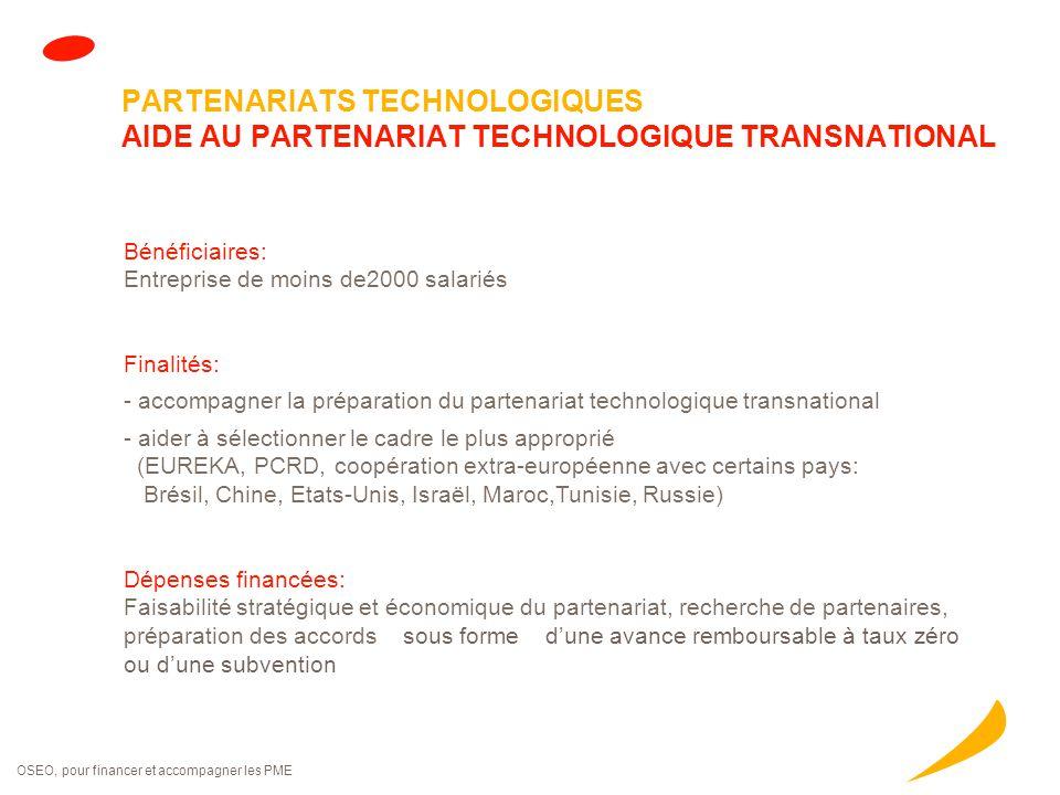 OSEO, pour financer et accompagner les PME PARTENARIATS TECHNOLOGIQUES AIDE AU PARTENARIAT TECHNOLOGIQUE TRANSNATIONAL Bénéficiaires: Entreprise de mo