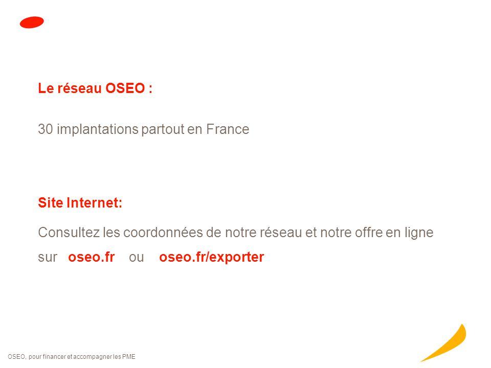 OSEO, pour financer et accompagner les PME Le réseau OSEO : 30 implantations partout en France Site Internet: Consultez les coordonnées de notre résea