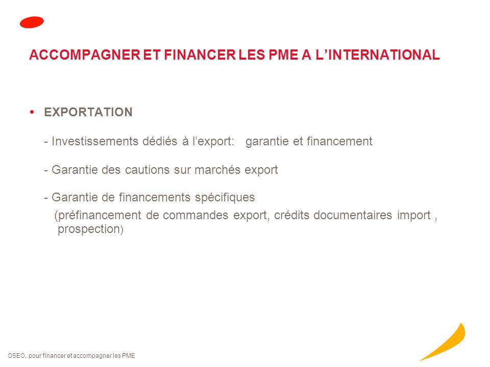 OSEO, pour financer et accompagner les PME ACCOMPAGNER ET FINANCER LES PME A L'INTERNATIONAL  EXPORTATION - Investissements dédiés à l'export: garant
