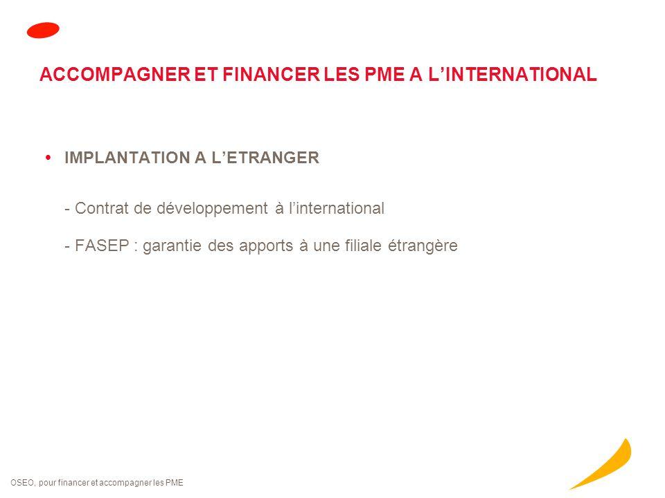 OSEO, pour financer et accompagner les PME  IMPLANTATION A L'ETRANGER - Contrat de développement à l'international - FASEP : garantie des apports à u