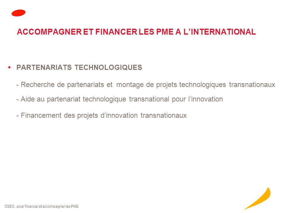 OSEO, pour financer et accompagner les PME  PARTENARIATS TECHNOLOGIQUES - Recherche de partenariats et montage de projets technologiques transnationa